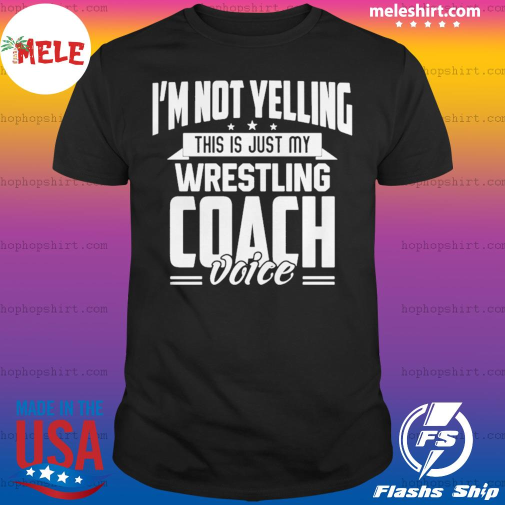 Im not yelling this is just my wrestling coach voice stars shirt