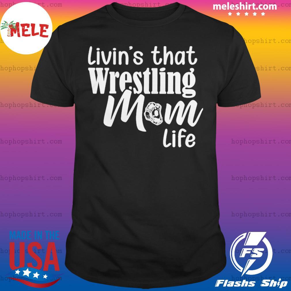 Livins that wrestling mom life shirt