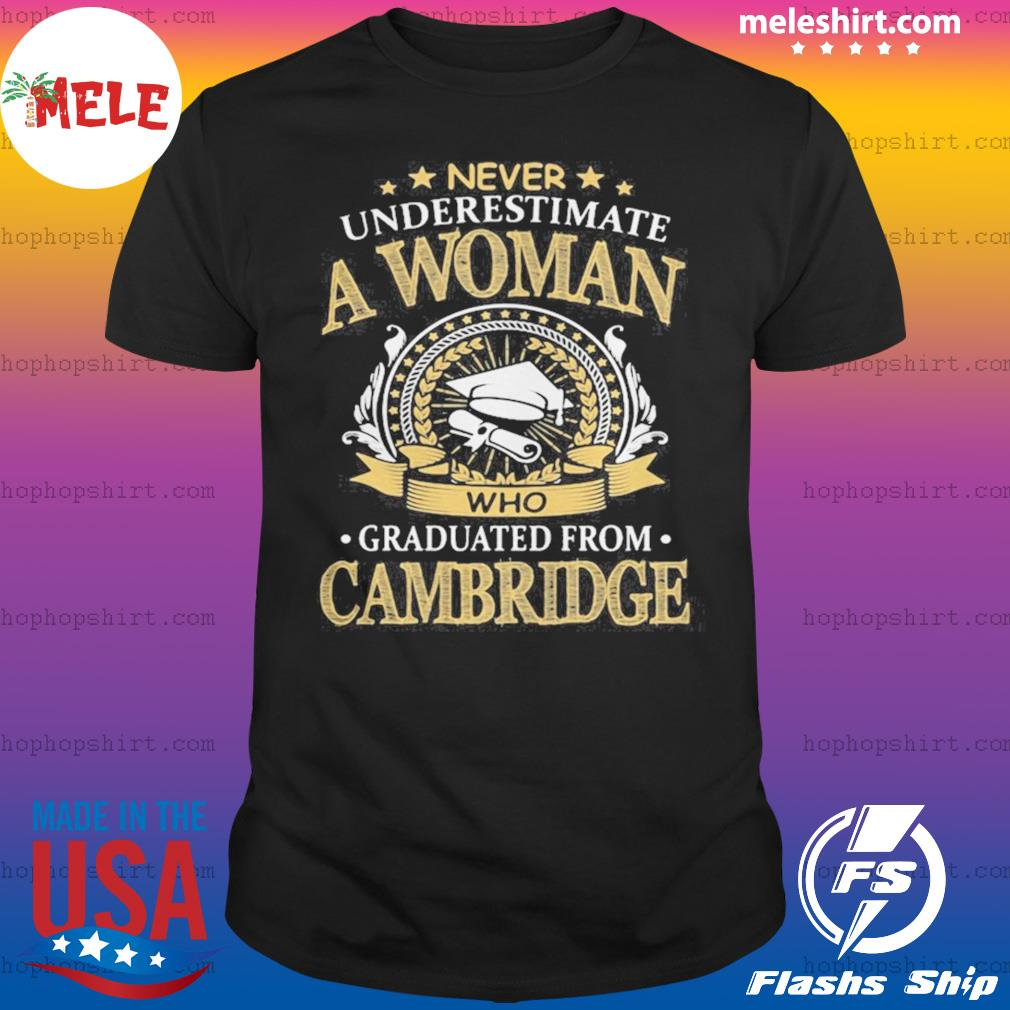 Never Underestimate A Woman Who Graduated From Cambridge shirt