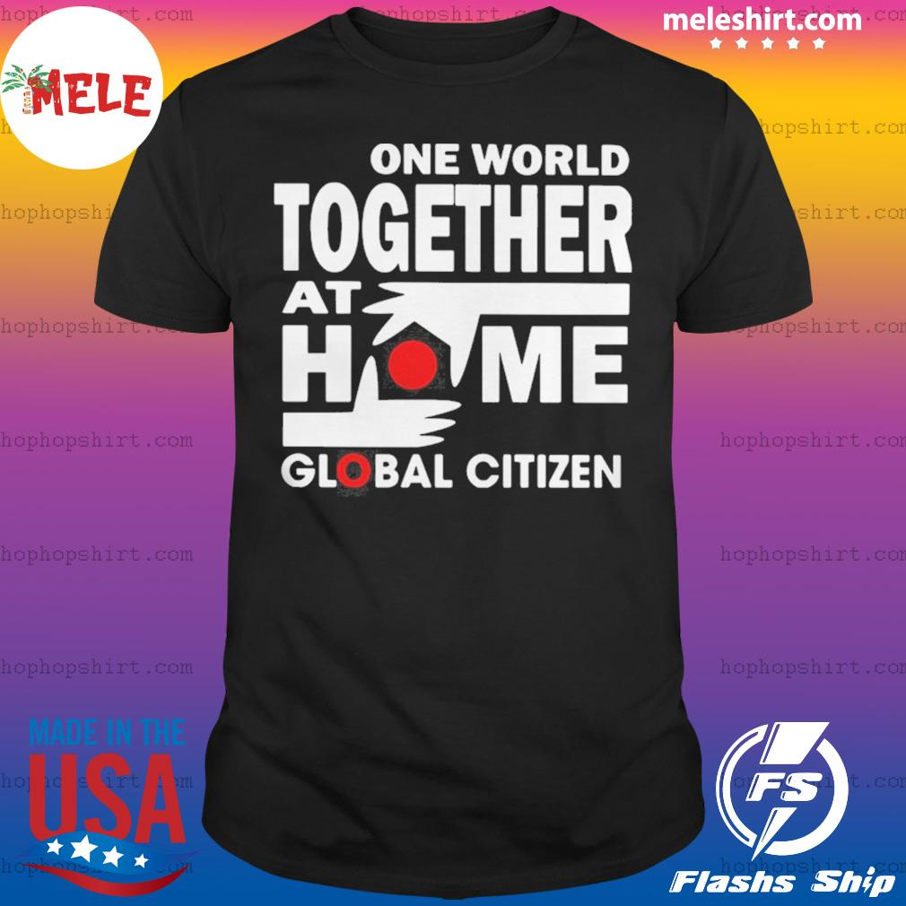 One world together at home global citizen shirt