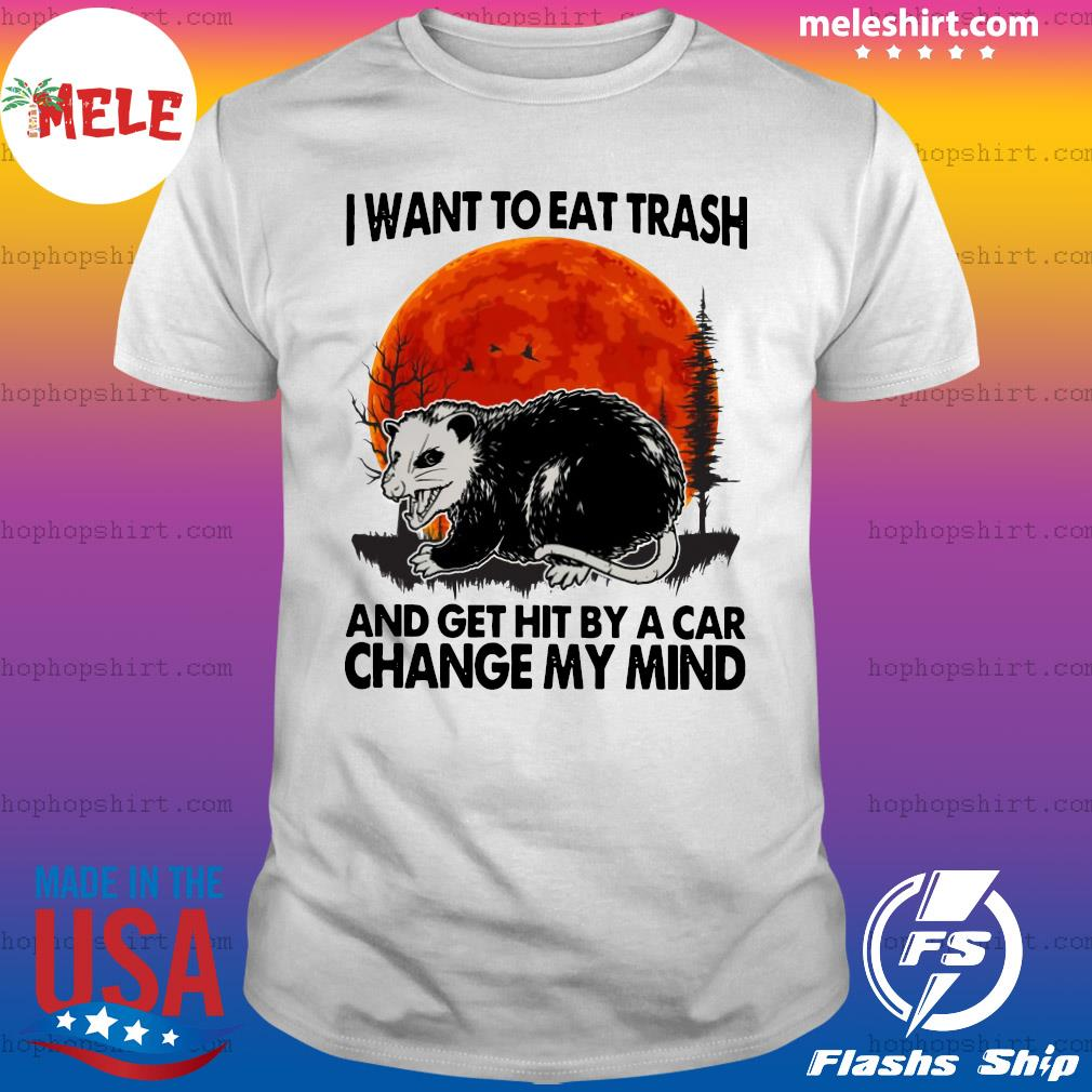 Opossum I Want To Eat Trash And Get Hit By A Car Change My Mind Moon Shirt