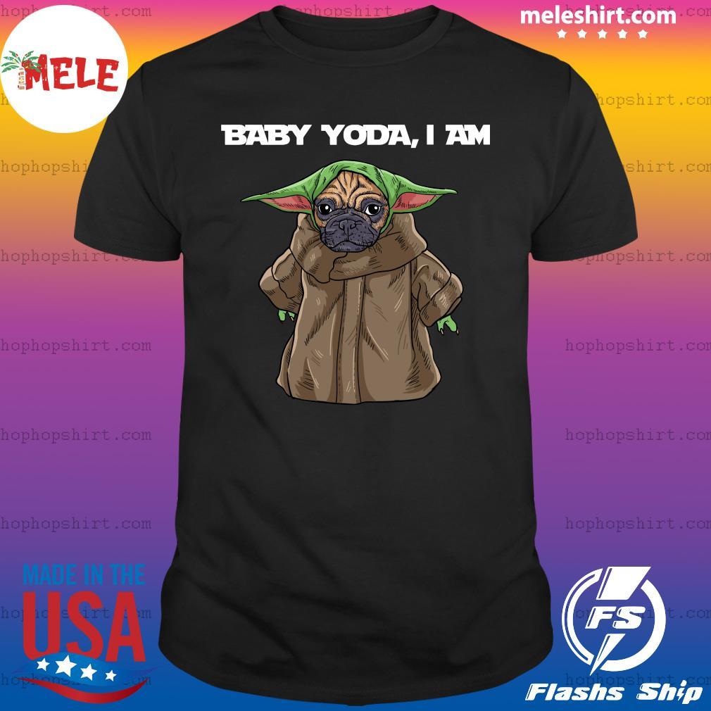 Baby Yoda I Am Pug Shirt