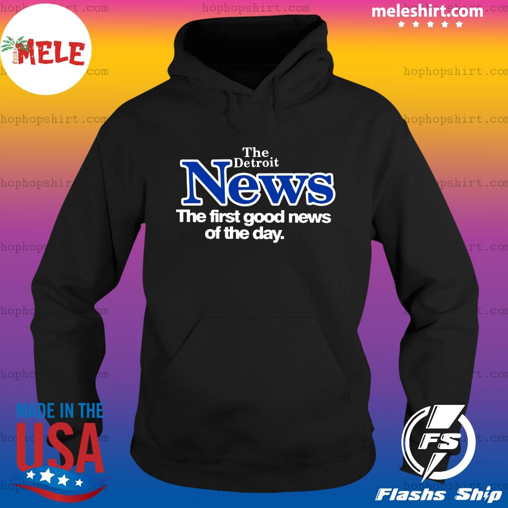 Official The Detroit News The First Good News Of The Day Shirt Hoodie