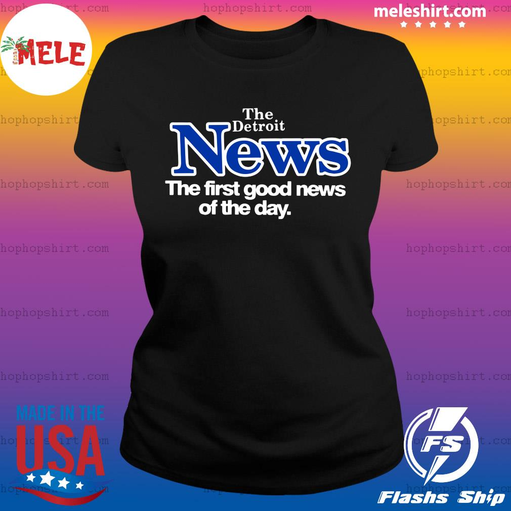 Official The Detroit News The First Good News Of The Day Shirt Ladies Tee