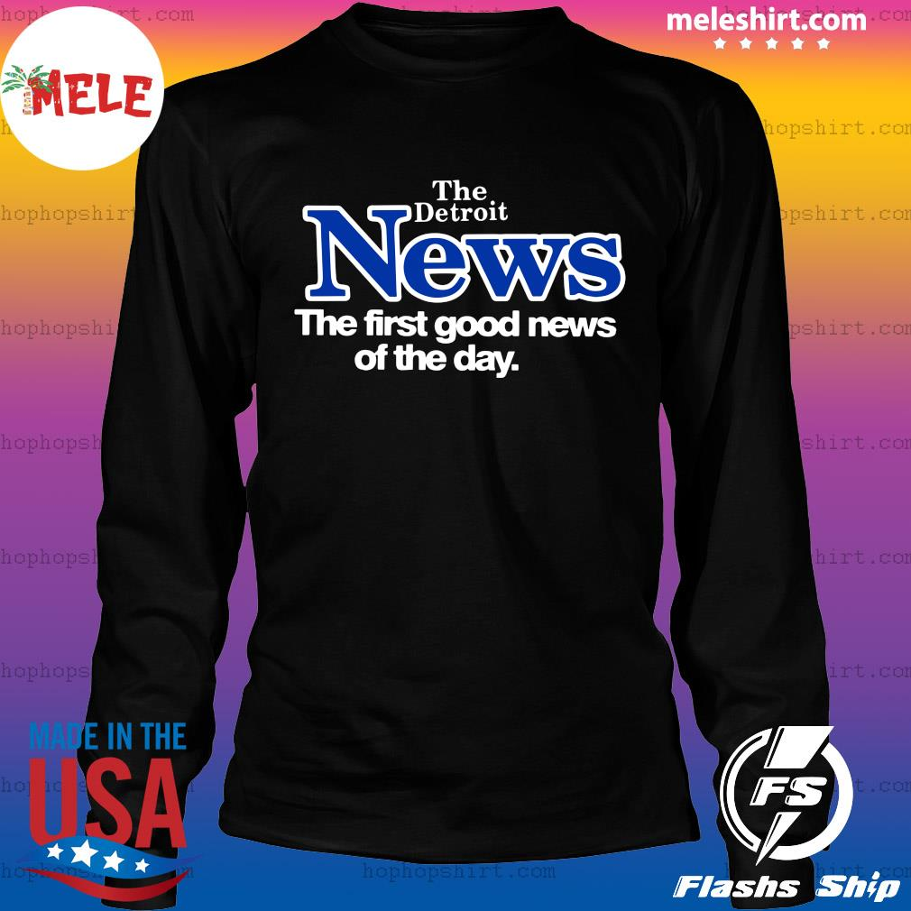 Official The Detroit News The First Good News Of The Day Shirt LongSleeve