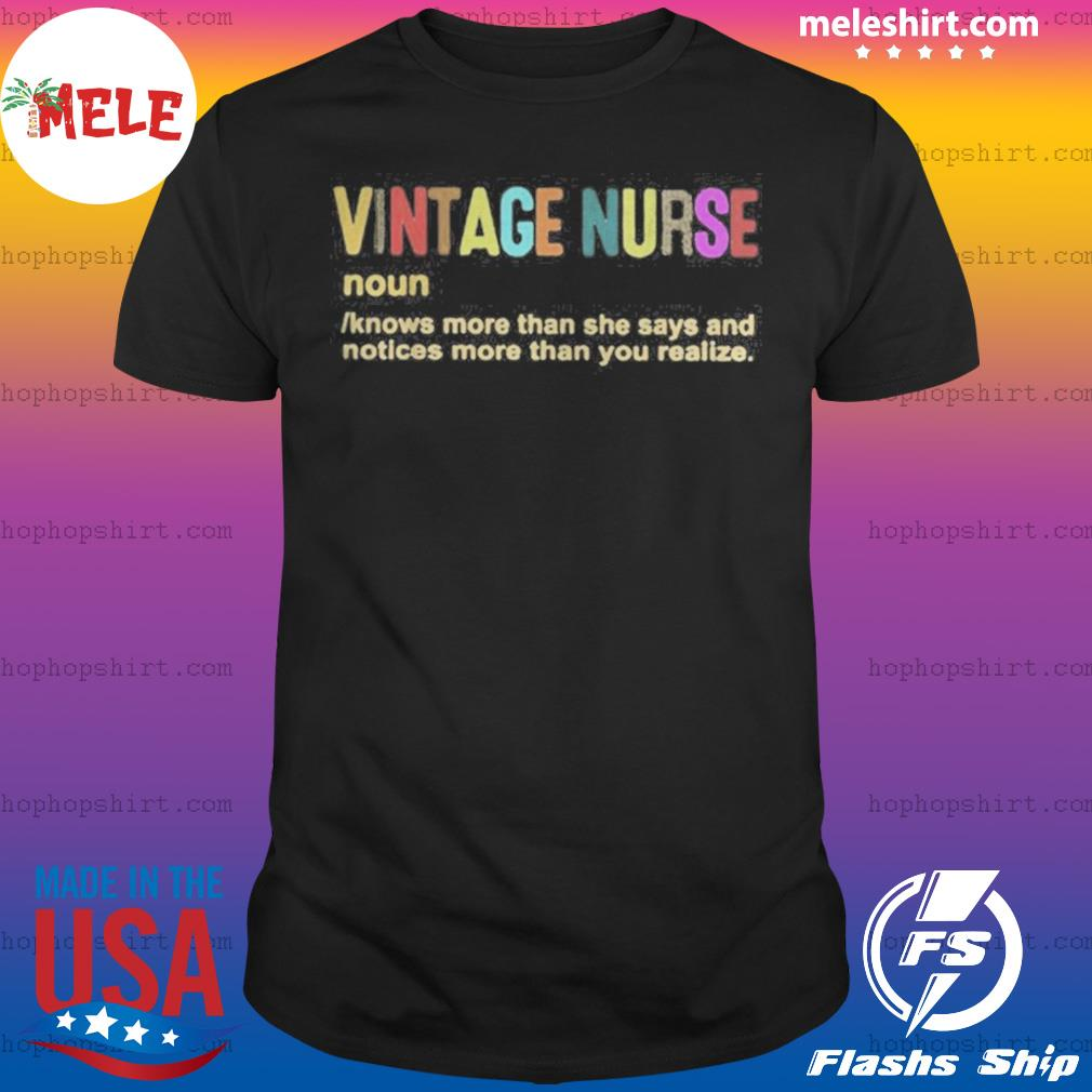 Vintage Nurse Noun Knows More Than She Says And Notices More Than You Realize shirt