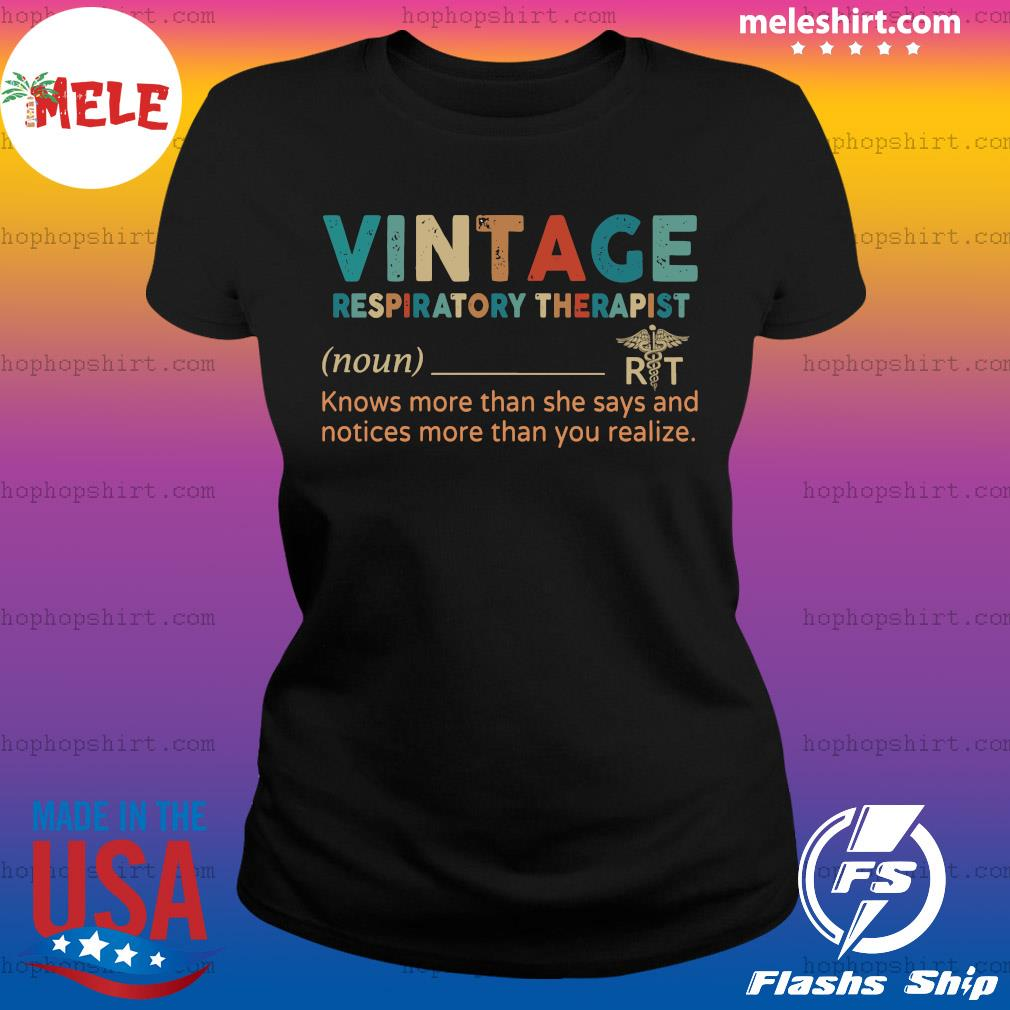 Vintage Respiratory Therapist Knows More Than She Says And Notices More Than You Realize Shirt Ladies Tee