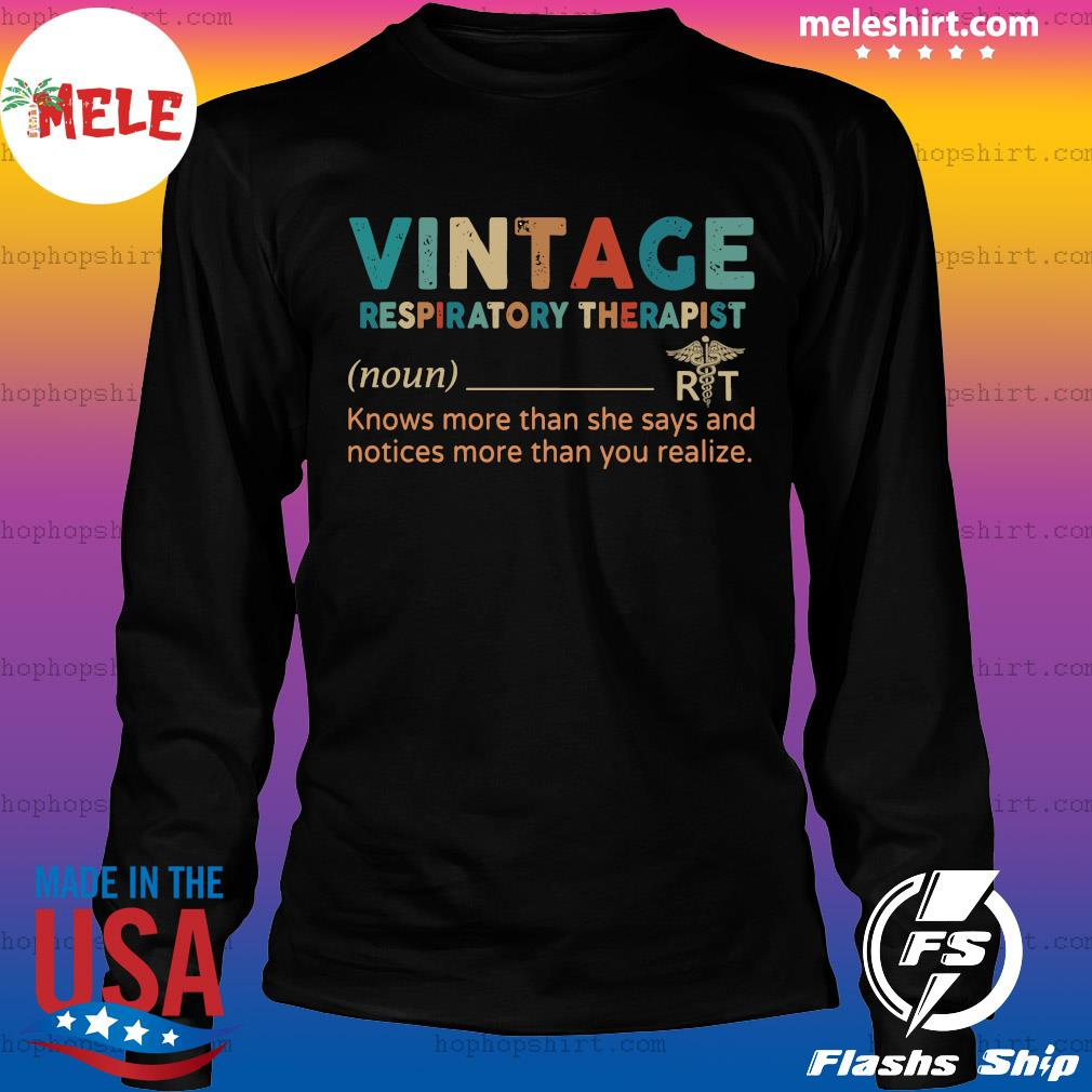 Vintage Respiratory Therapist Knows More Than She Says And Notices More Than You Realize Shirt LongSleeve