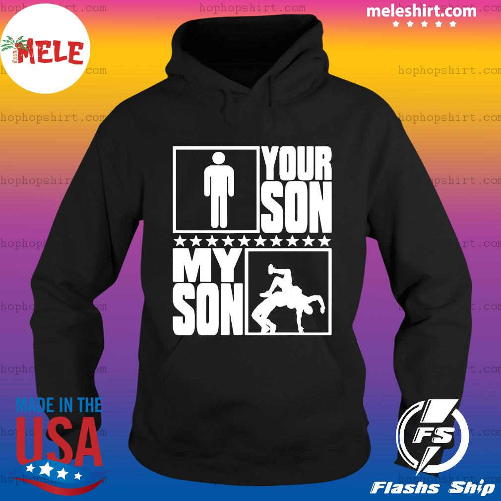 Your Son My Son Wrestling Wrestler Proud Shirt Hoodie