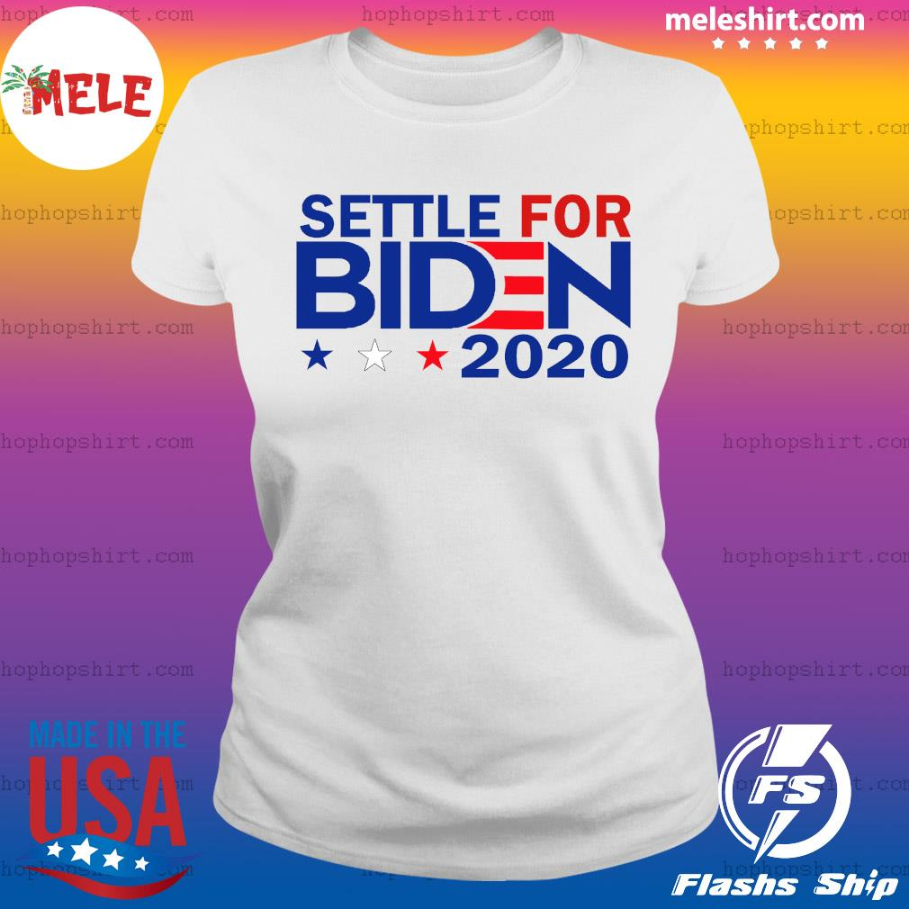 Settle For Biden Joe Biden 2020 Shirt Ladies Tee