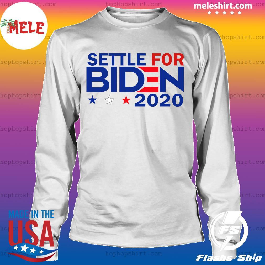 Settle For Biden Joe Biden 2020 Shirt LongSleeve