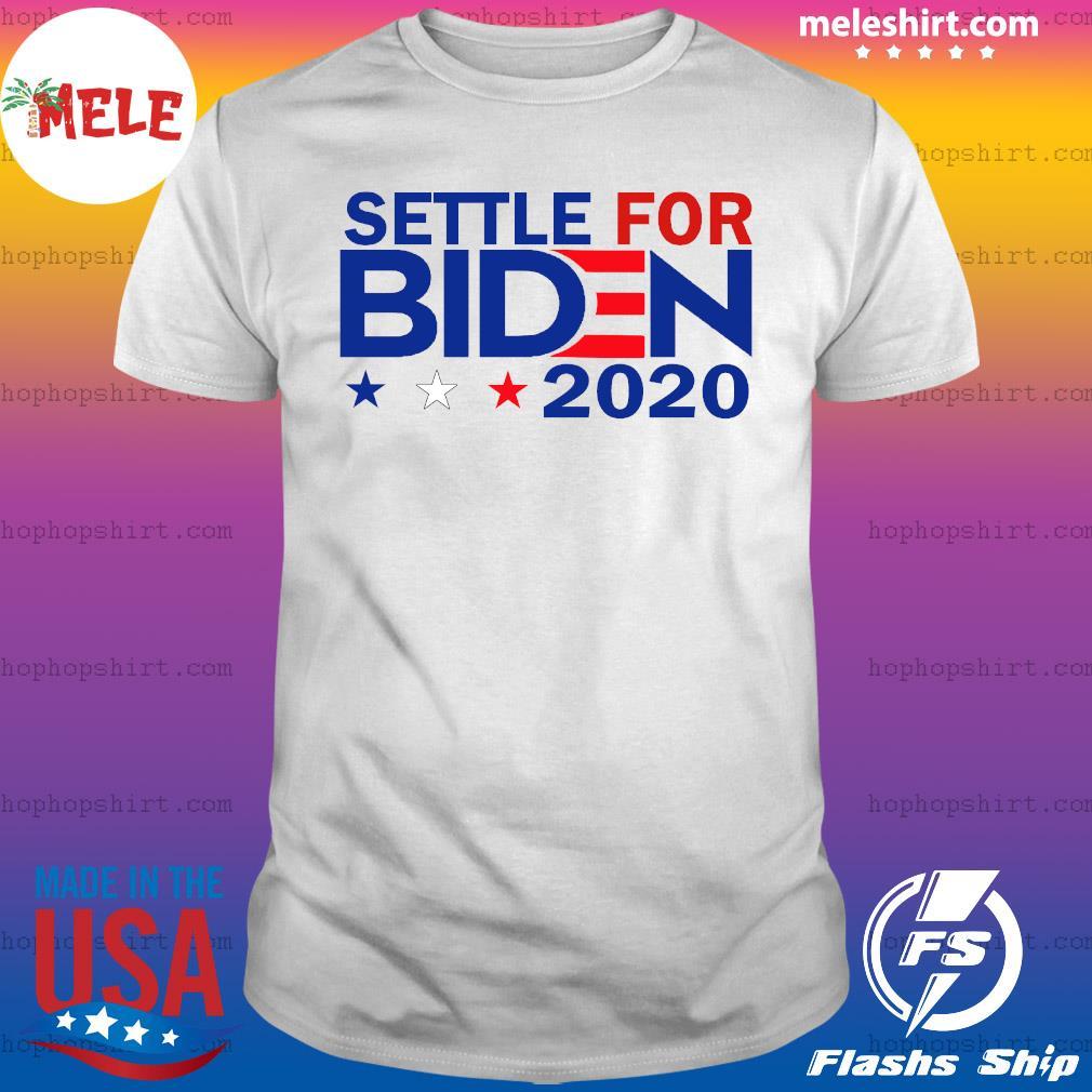 Settle For Biden Joe Biden 2020 Shirt