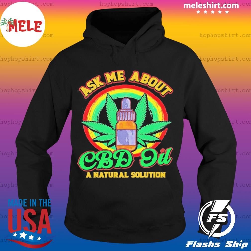 Weed Ask Me About Cbd Oil A Nature Solution s Hoodie