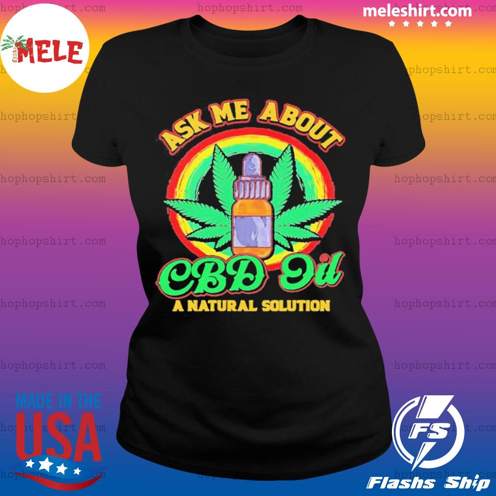 Weed Ask Me About Cbd Oil A Nature Solution s Ladies Tee