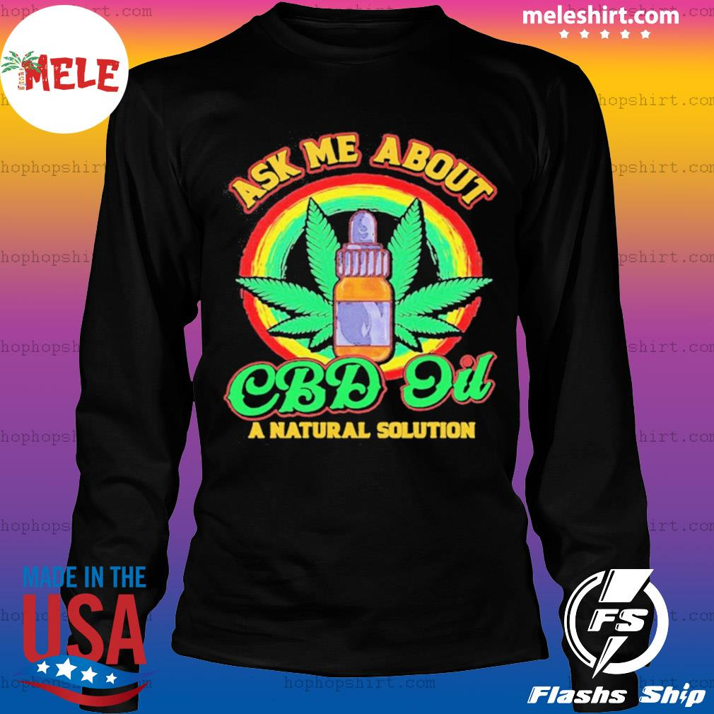 Weed Ask Me About Cbd Oil A Nature Solution s LongSleeve