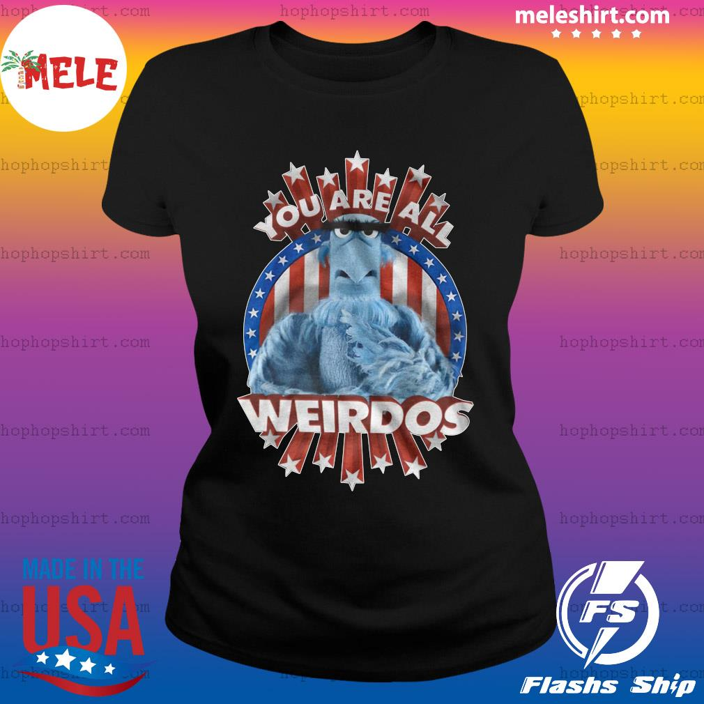 You are all weirdos s Ladies Tee