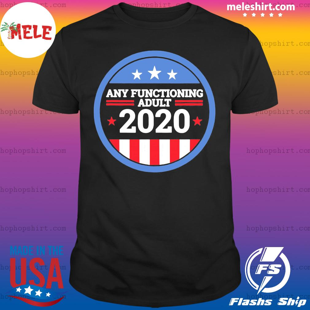 Any Functioning Adult 2020 Ver2 shirt