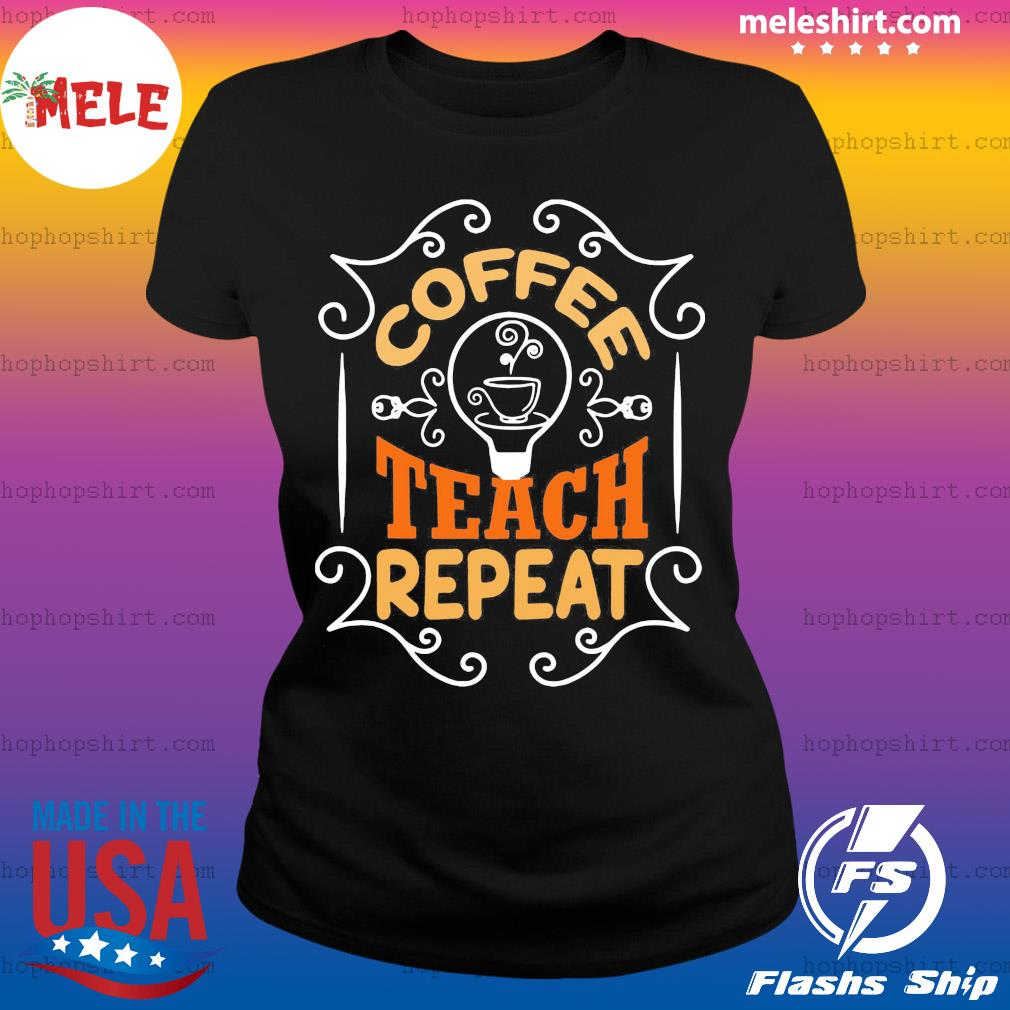 Coffee teach repeat vintage s Ladies Tee