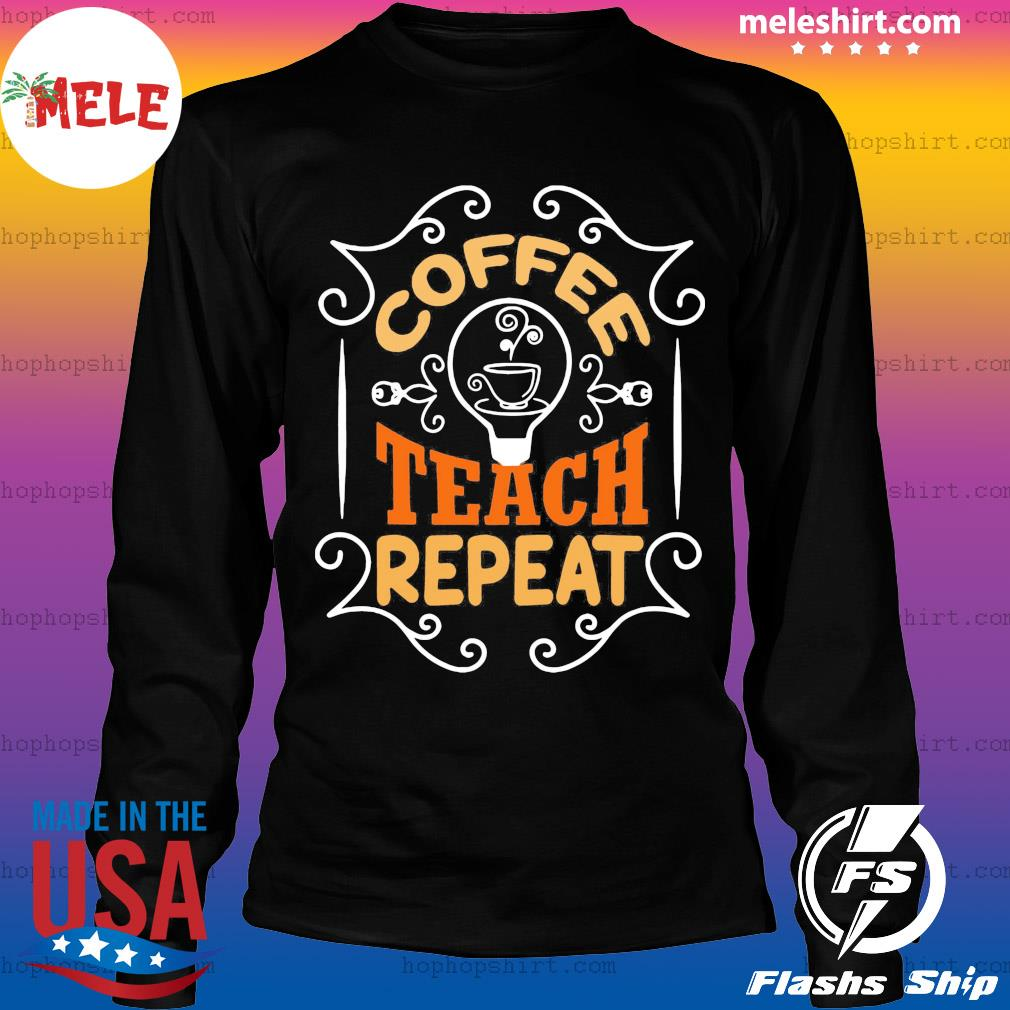 Coffee teach repeat vintage s LongSleeve