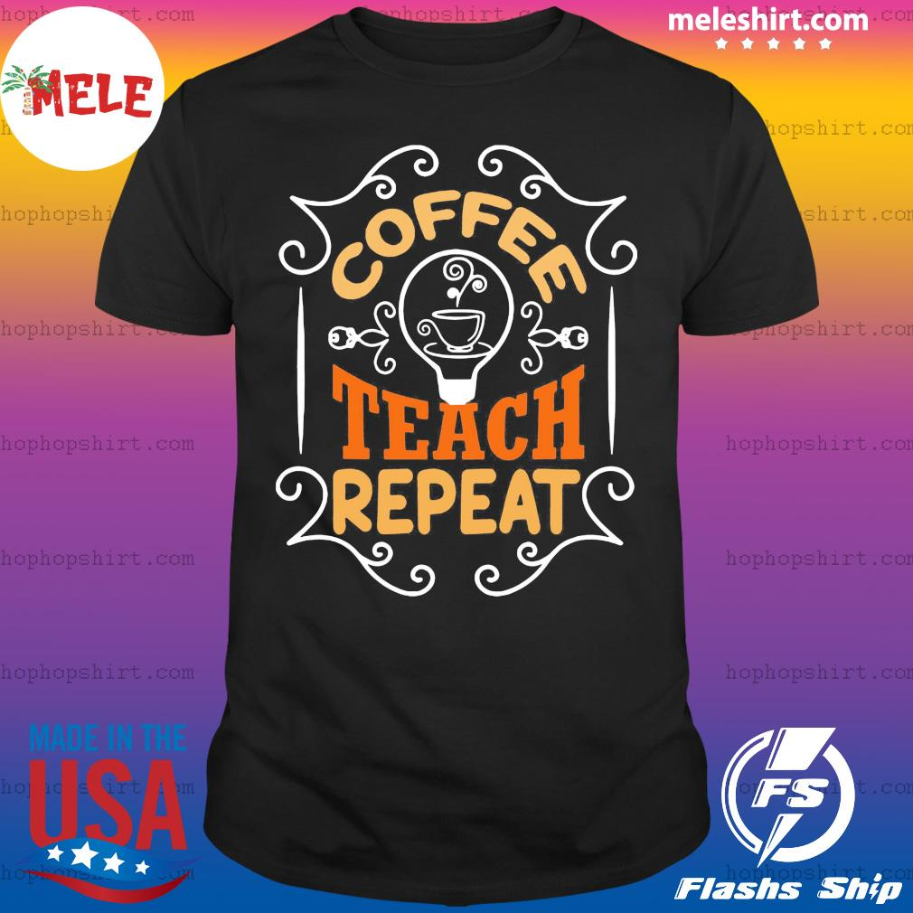 Coffee teach repeat vintage shirt