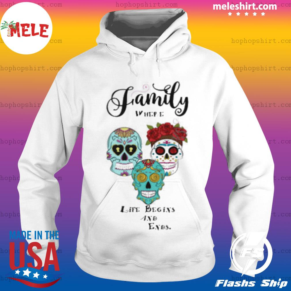 Family Where Life Begins And Ends Sugar Skulls Day Of The Dead s Hoodie