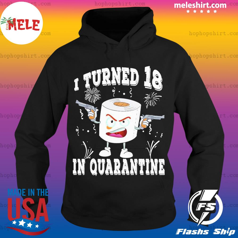 Funny 18th Birthday I Turned 18 In Quarantine 2020 Bday Gift SHIRT Hoodie