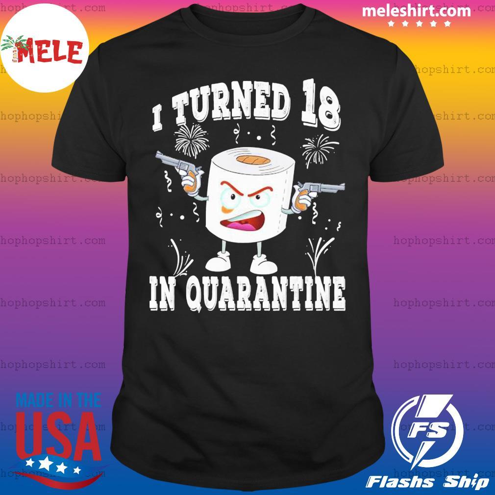 Funny 18th Birthday I Turned 18 In Quarantine 2020 Bday Gift SHIRT
