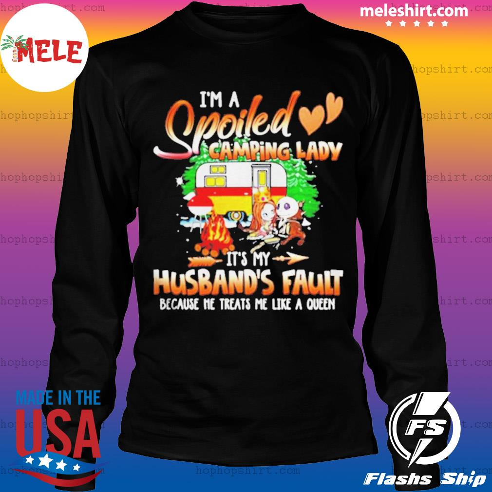 I'm A Spoiled Camping Lady It's My Husband's Fault Because He Treats Me Like A Queen Shirt LongSleeve