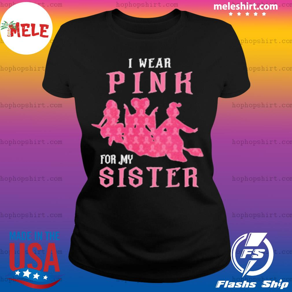 I Wear Pink For My Sister s Ladies Tee