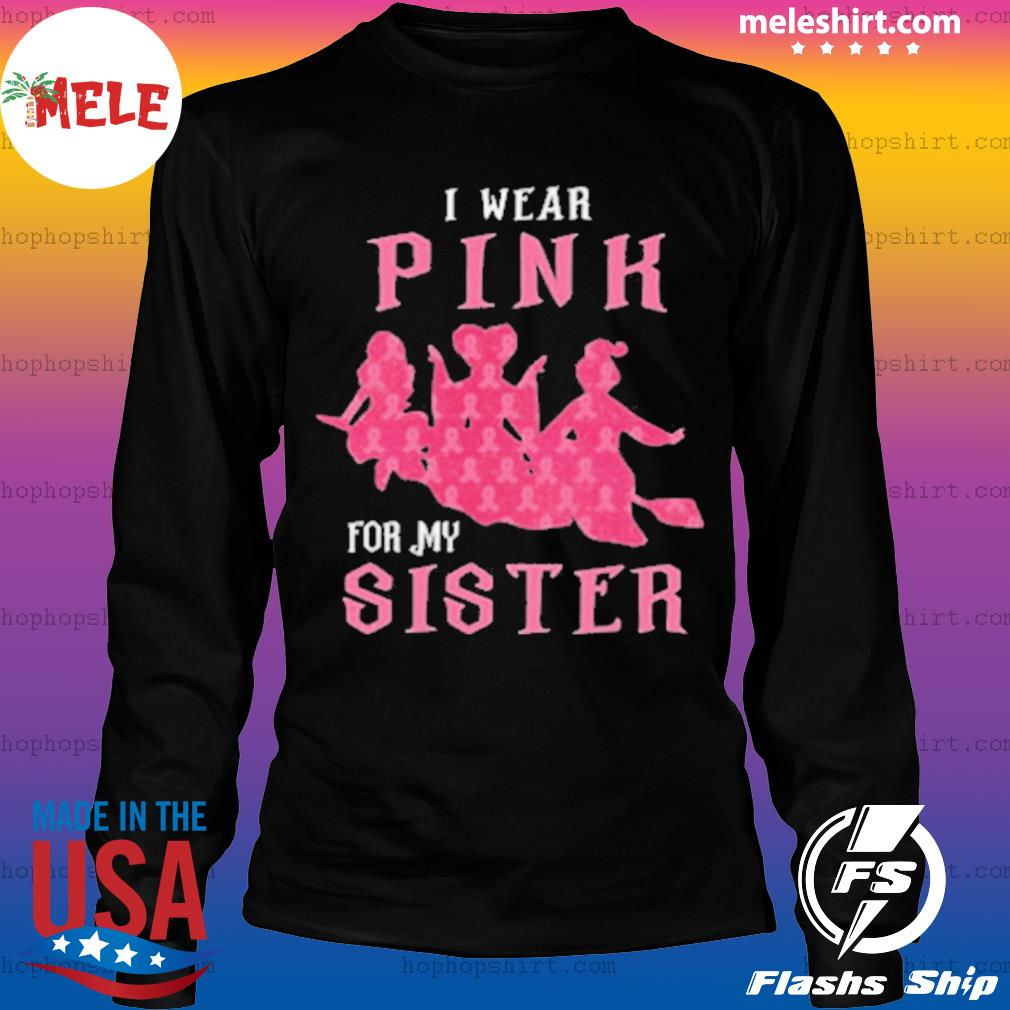 I Wear Pink For My Sister s LongSleeve