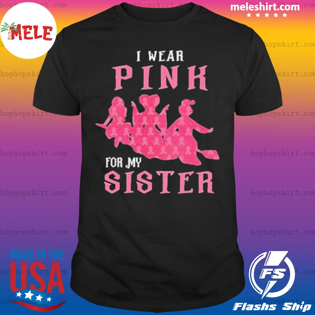 I Wear Pink For My Sister shirt