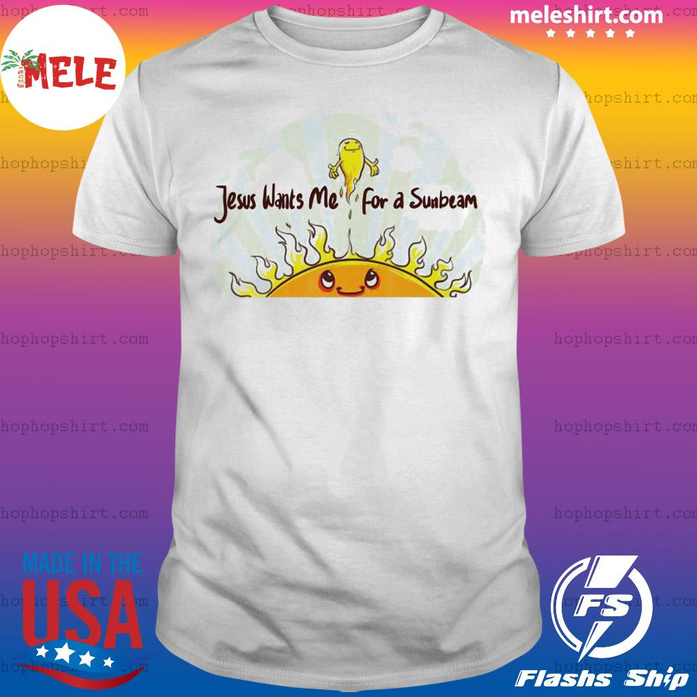 Jesus Wants Me for a Sunbeam Cheerful Primary Song Shirt