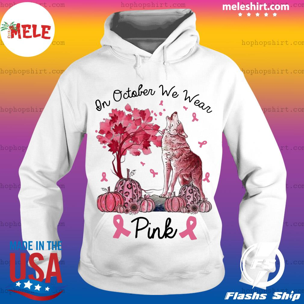On October We Wear Pink Wolf Autumn Fall Breast Cancer Shirt Hoodie
