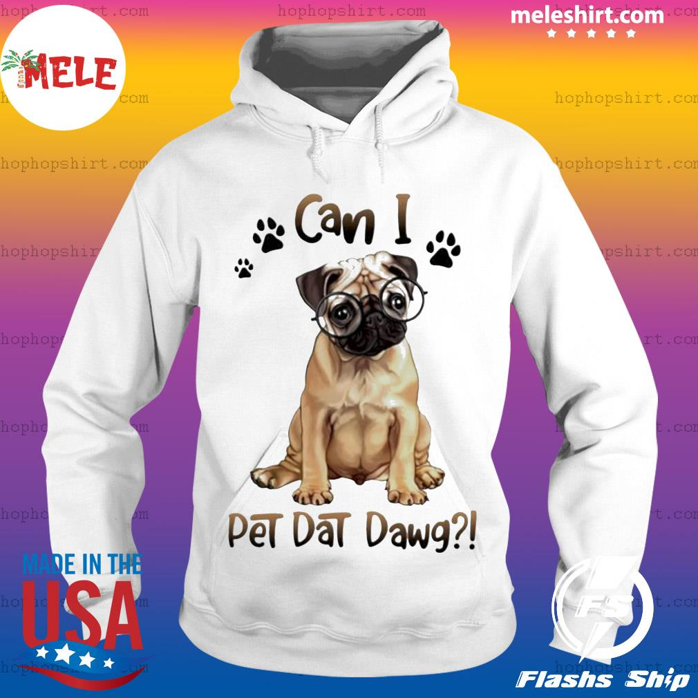 Pug can I pet dat dawg Dog Paw Shirt Hoodie