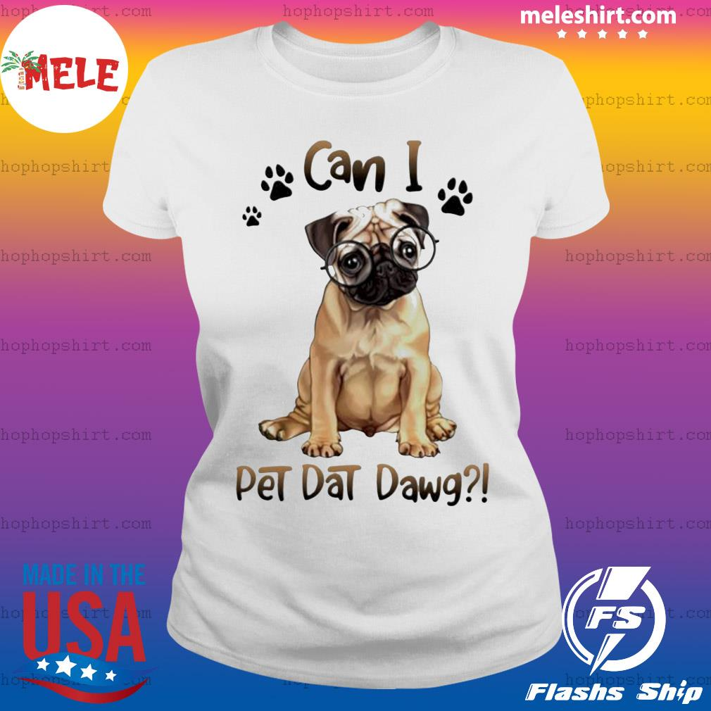 Pug can I pet dat dawg Dog Paw Shirt Ladies Tee