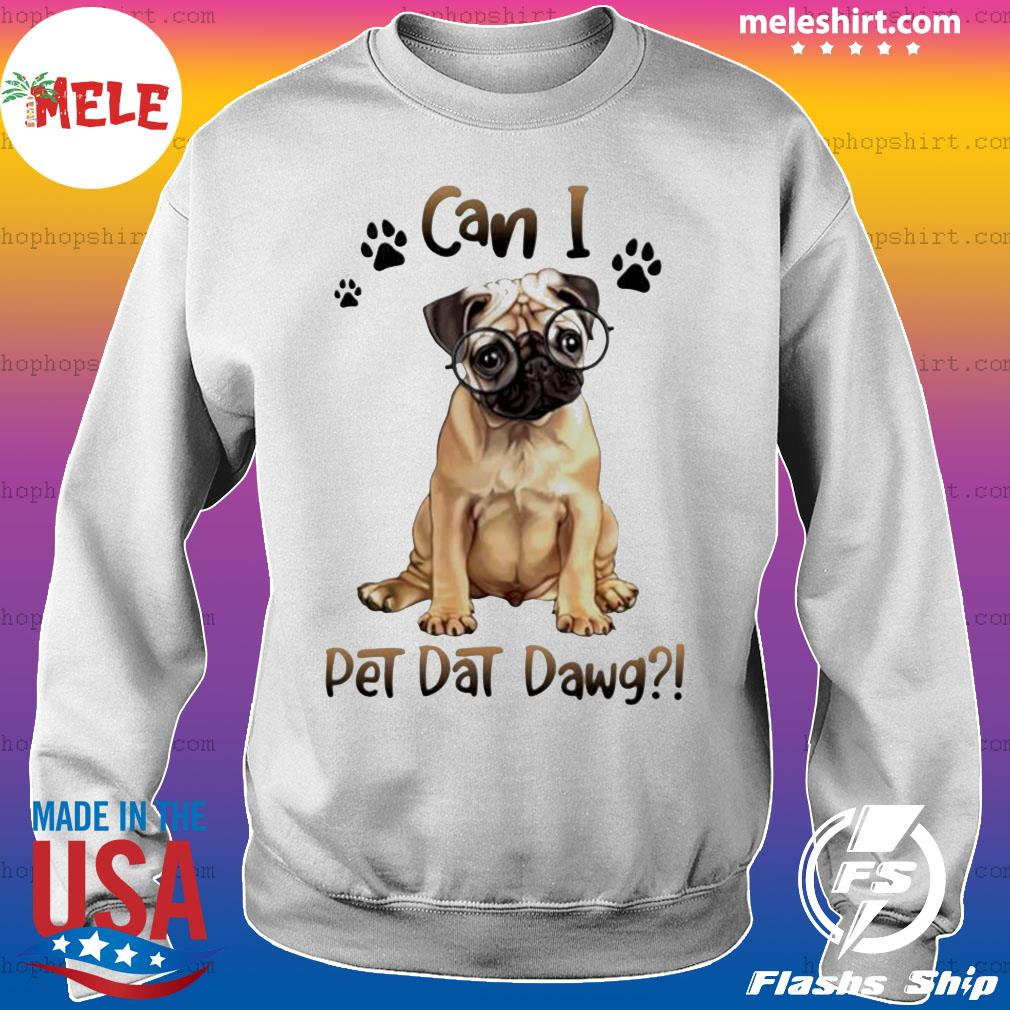 Pug can I pet dat dawg Dog Paw Shirt Sweater