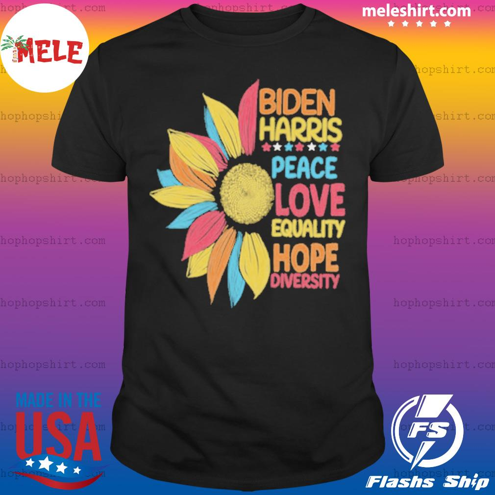 Sunflower Biden Harris 2020 Peace Love Equality Hope Diversity shirt