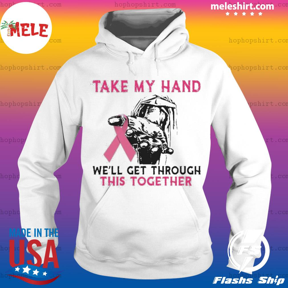 Breast Cancer Take My Hand We'll Get Through This Together s Hoodie