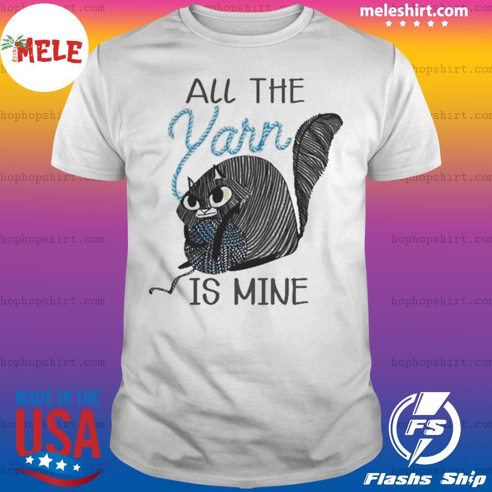 Cat All the Yarn is mine shirt