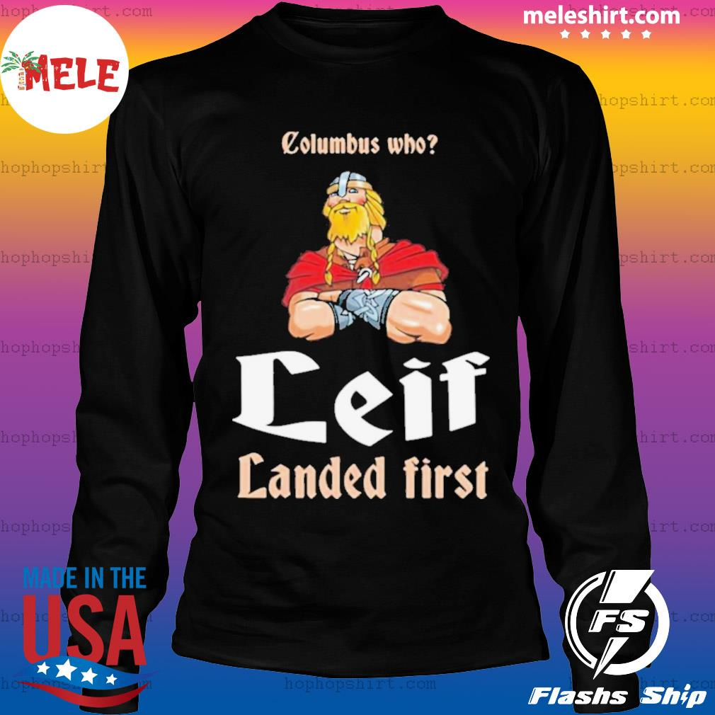 Columbus Who Leif Landed First s LongSleeve