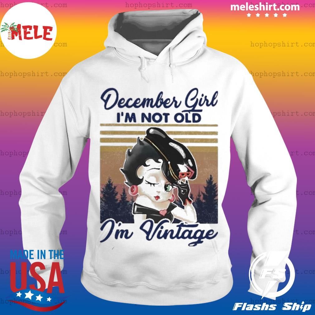 December Girl I'm Not Old I'm Vintage s Hoodie