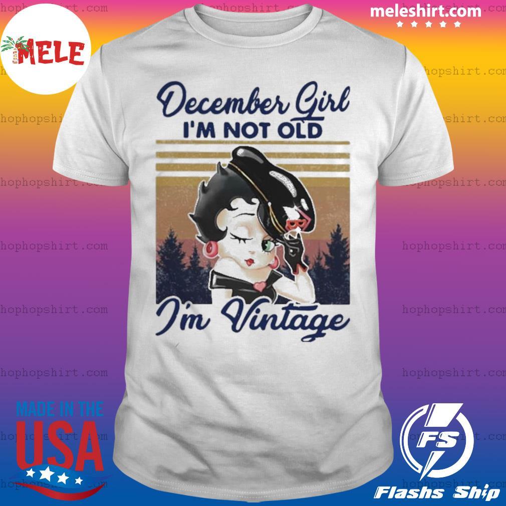 December Girl I'm Not Old I'm Vintage shirt