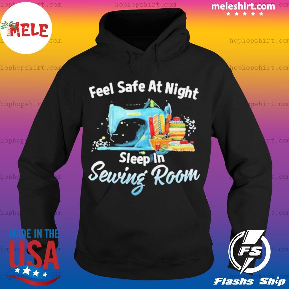 Feel Safe At Night Sleep In Sewing Room s Hoodie