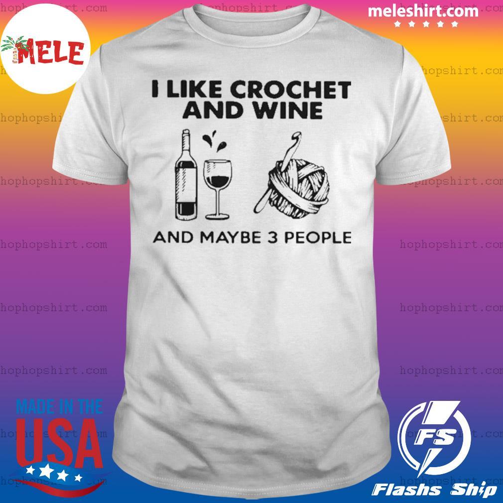 I Like Crochet And Wine Any Maybe 3 People shirt