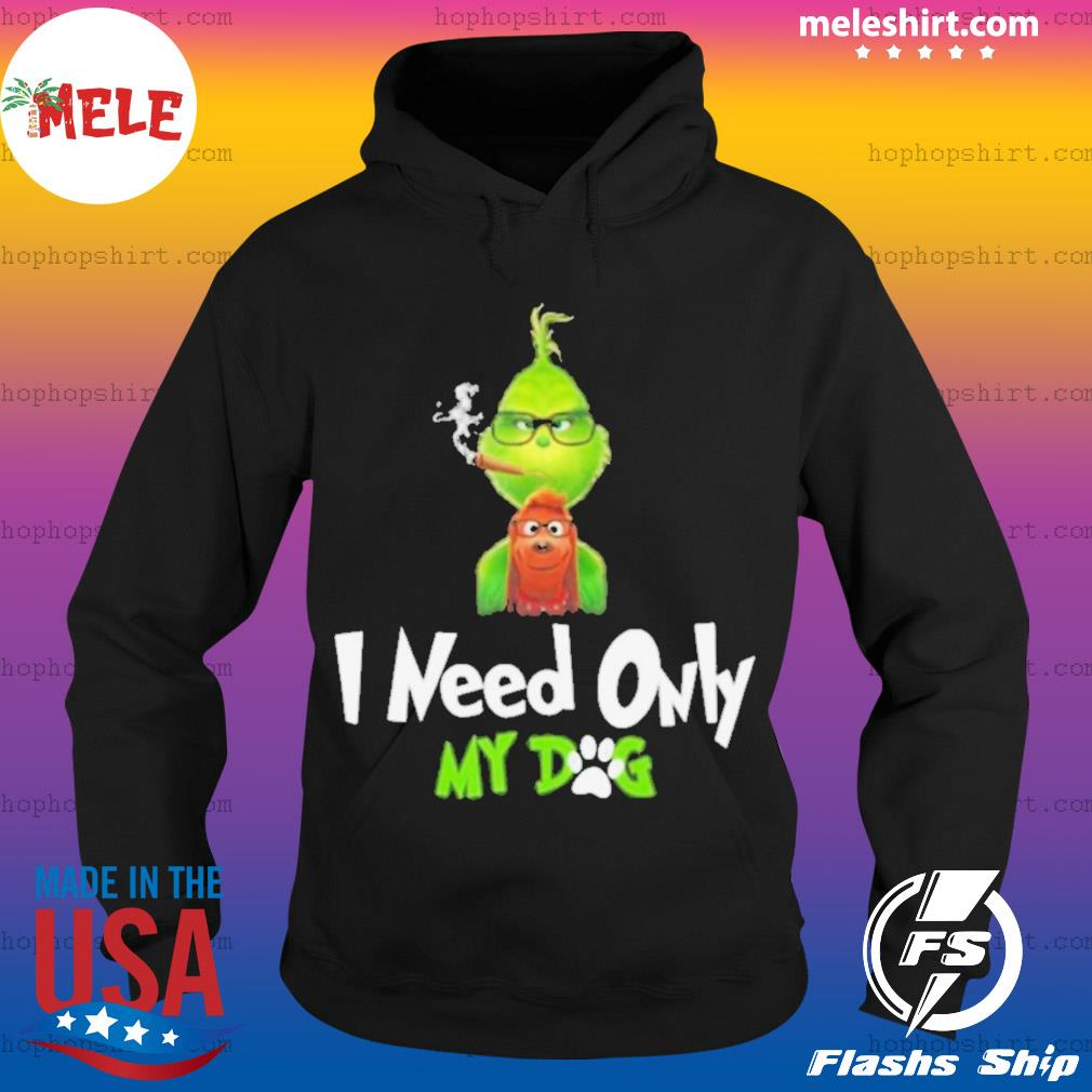 I Need Only My Dog Christmas Funny Gifts Grinch s Hoodie