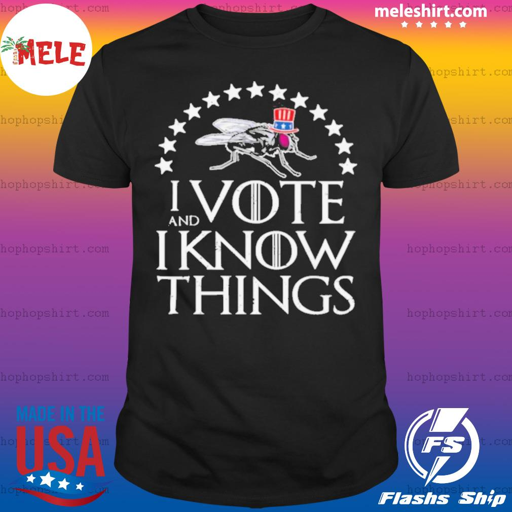 I Vote And I Know Things Uncle Fly Election Novelty shirt