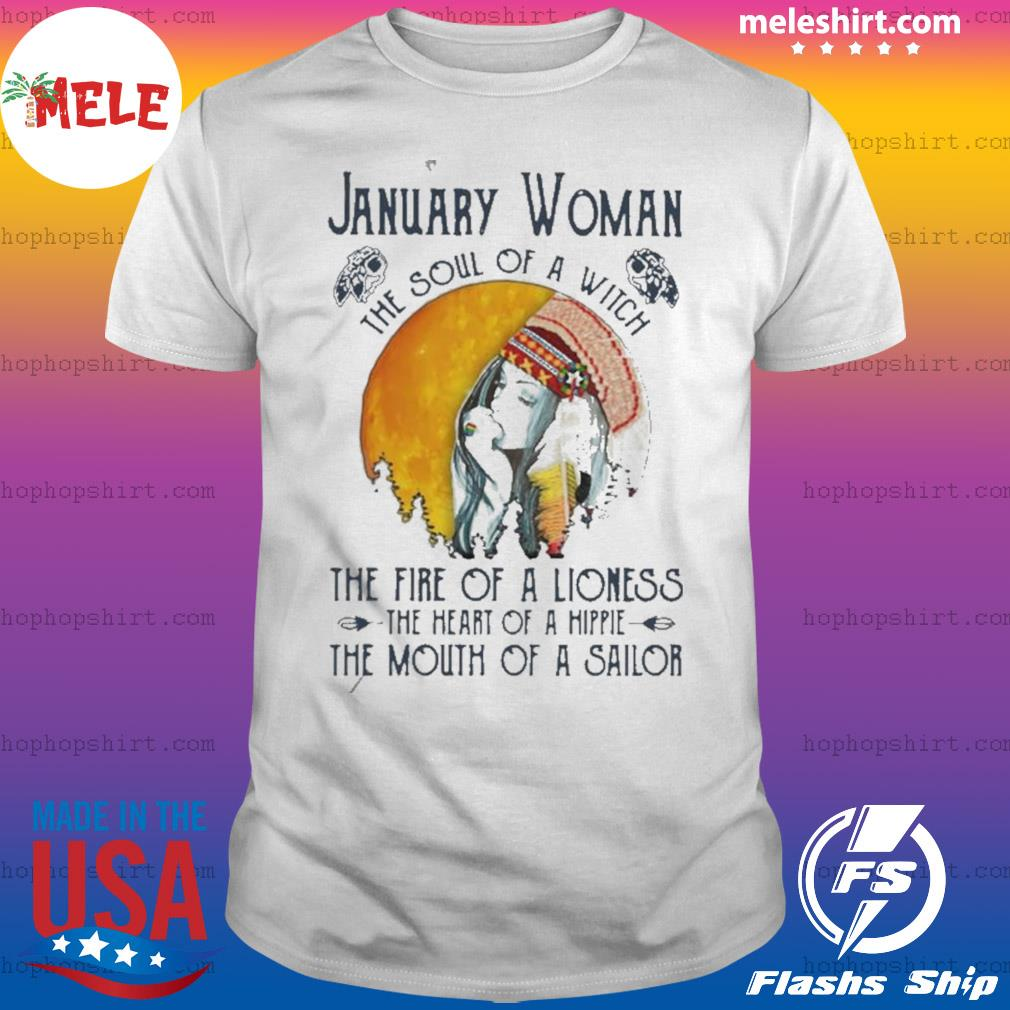 January Girl The Soul Of A Witch The Fire Of A Lioness The Heart Of A Hippie The Mouth Of A Sailor shirt