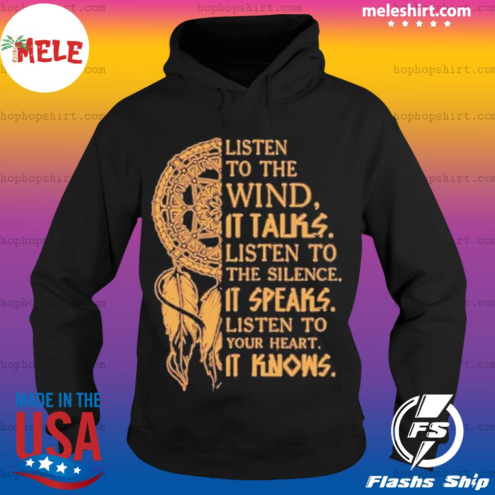 Listen to the wund it talks listen to the silence it speaks listen to your heart it knows s Hoodie