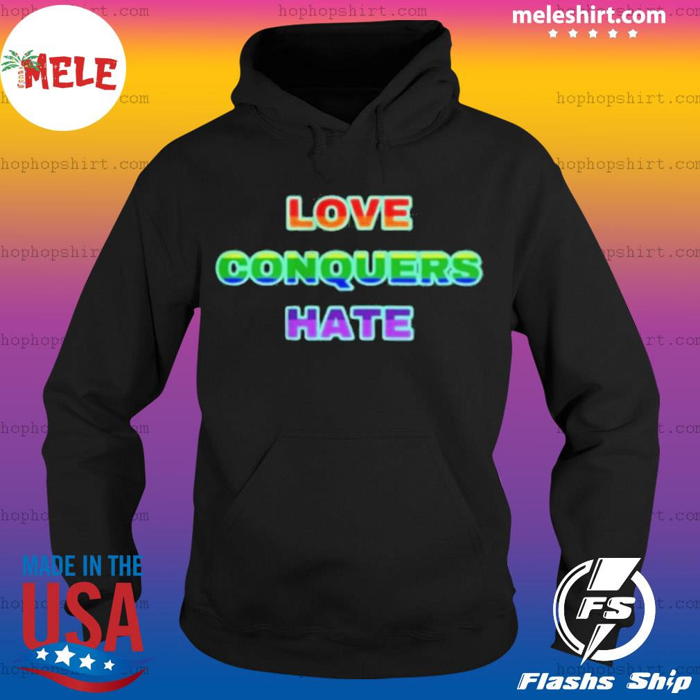 Love Conquers Hate s Hoodie