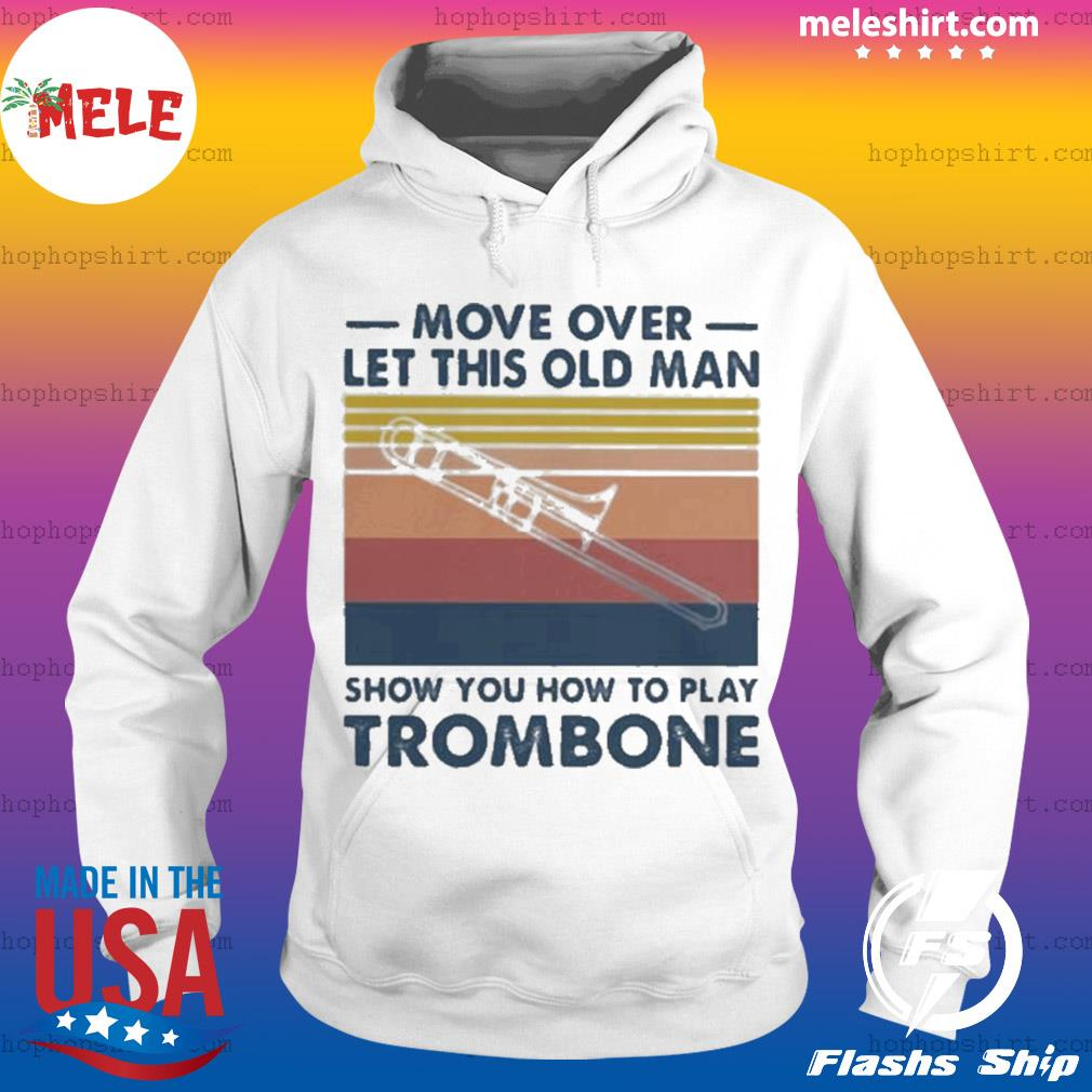 Move over let this old man show you how to play trombone vintage s Hoodie